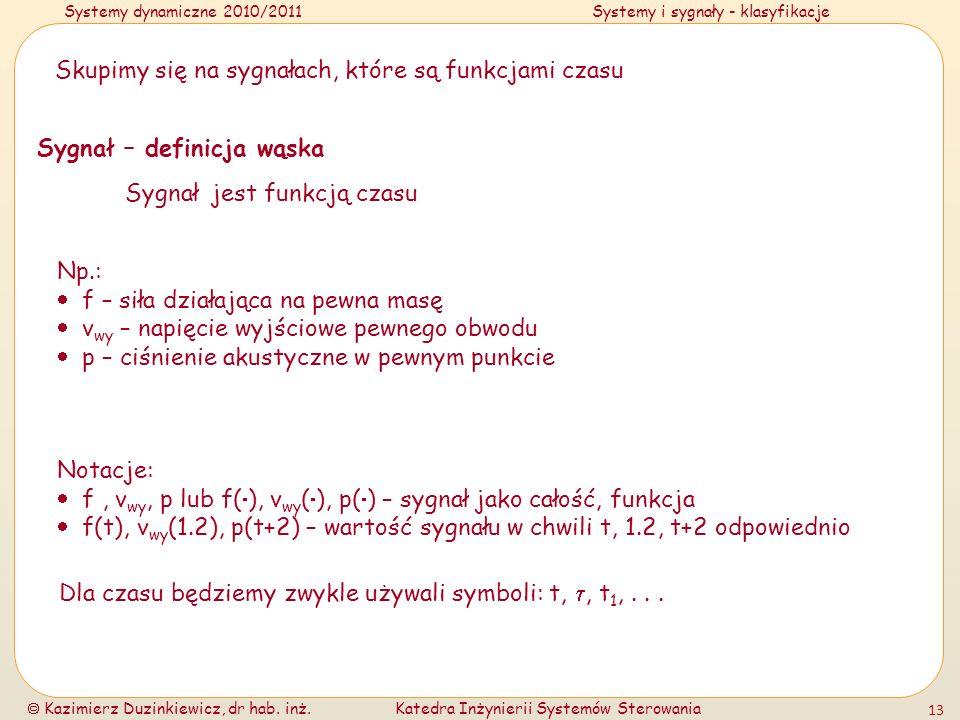 Systemy dynamiczne 2010/2011Systemy i sygnały - klasyfikacje Kazimierz Duzinkiewicz, dr hab. inż.Katedra Inżynierii Systemów Sterowania 13 Skupimy się