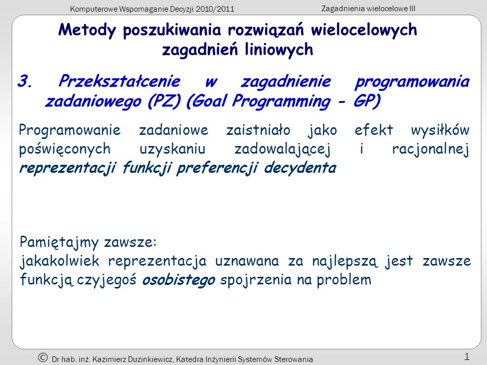 Komputerowe Wspomaganie Decyzji 2010/2011 Zagadnienia wielocelowe III Dr hab. inż. Kazimierz Duzinkiewicz, Katedra Inżynierii Systemów Sterowania 1 Me