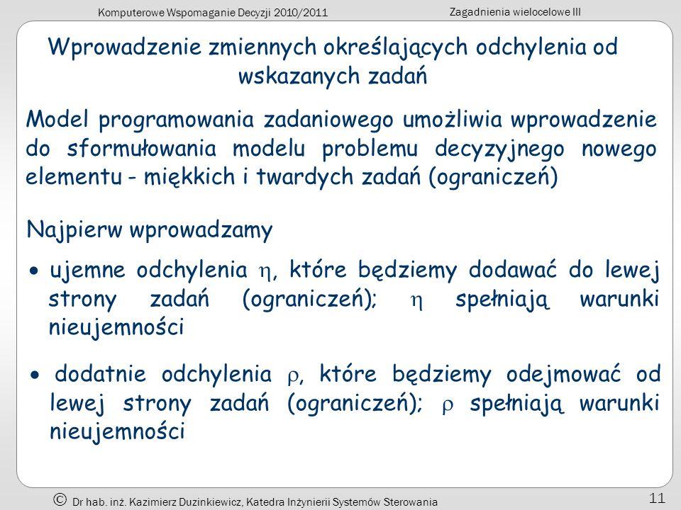 Komputerowe Wspomaganie Decyzji 2010/2011 Zagadnienia wielocelowe III Dr hab. inż. Kazimierz Duzinkiewicz, Katedra Inżynierii Systemów Sterowania 11 W