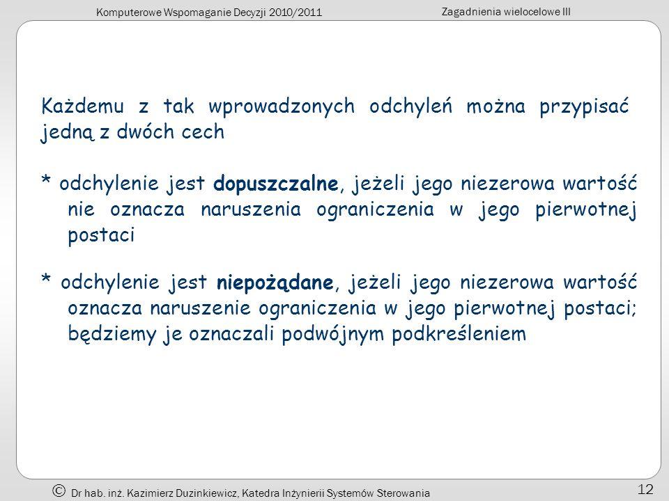 Komputerowe Wspomaganie Decyzji 2010/2011 Zagadnienia wielocelowe III Dr hab. inż. Kazimierz Duzinkiewicz, Katedra Inżynierii Systemów Sterowania 12 K