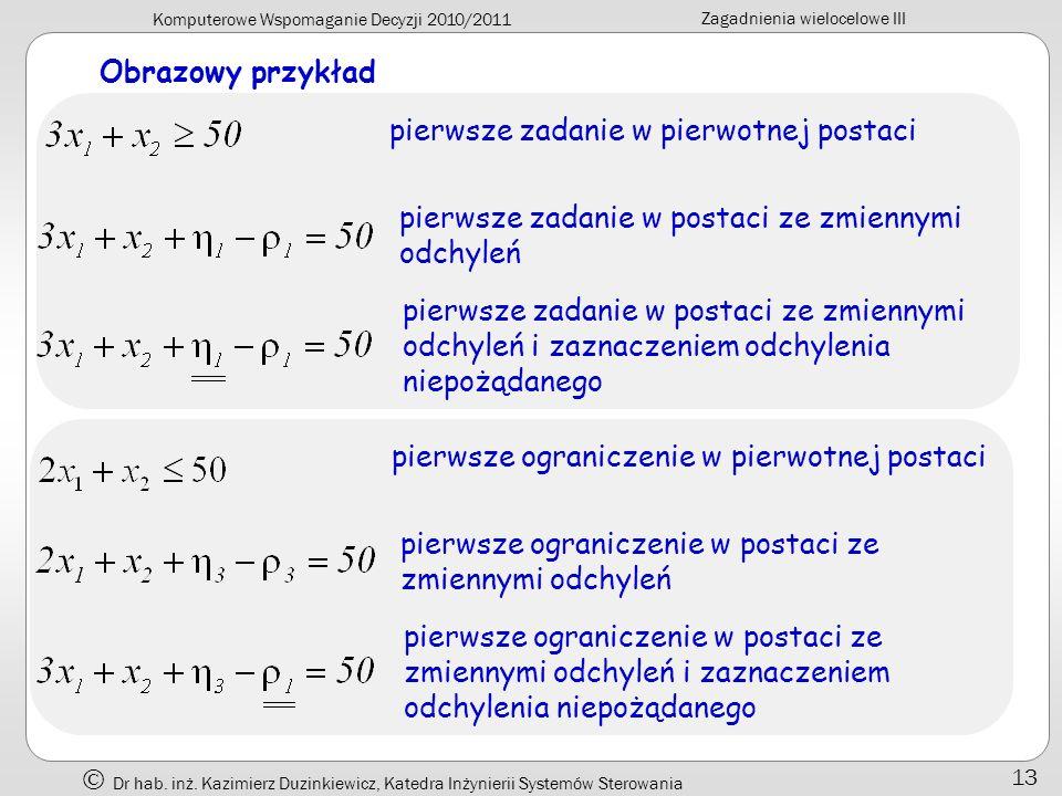 Komputerowe Wspomaganie Decyzji 2010/2011 Zagadnienia wielocelowe III Dr hab. inż. Kazimierz Duzinkiewicz, Katedra Inżynierii Systemów Sterowania 13 O