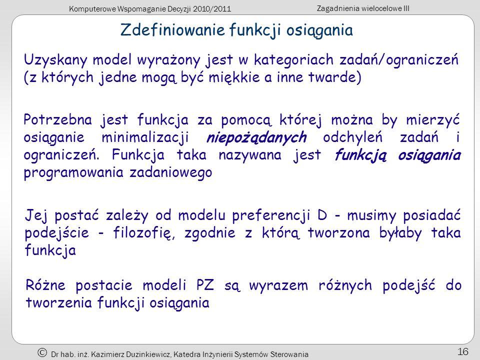 Komputerowe Wspomaganie Decyzji 2010/2011 Zagadnienia wielocelowe III Dr hab. inż. Kazimierz Duzinkiewicz, Katedra Inżynierii Systemów Sterowania 16 Z