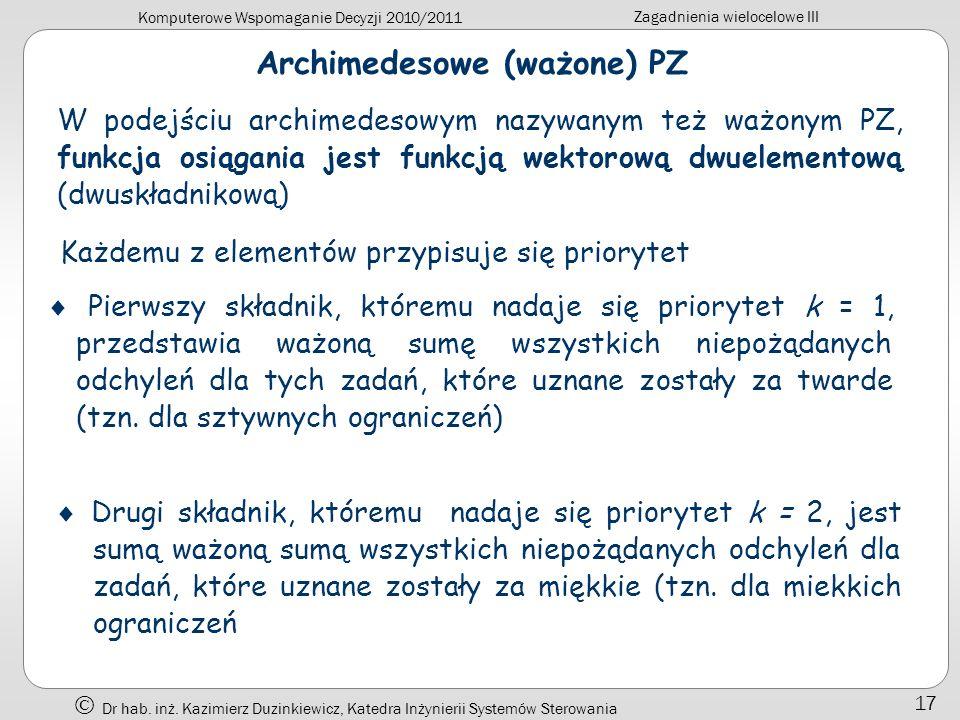 Komputerowe Wspomaganie Decyzji 2010/2011 Zagadnienia wielocelowe III Dr hab. inż. Kazimierz Duzinkiewicz, Katedra Inżynierii Systemów Sterowania 17 A