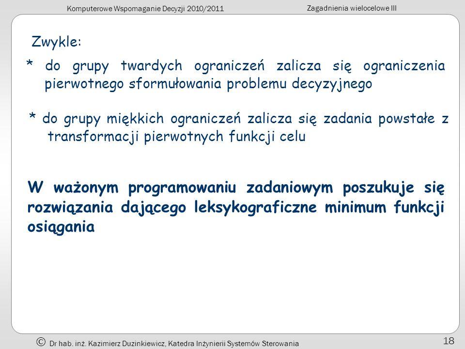 Komputerowe Wspomaganie Decyzji 2010/2011 Zagadnienia wielocelowe III Dr hab. inż. Kazimierz Duzinkiewicz, Katedra Inżynierii Systemów Sterowania 18 Z