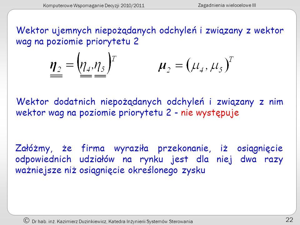 Komputerowe Wspomaganie Decyzji 2010/2011 Zagadnienia wielocelowe III Dr hab. inż. Kazimierz Duzinkiewicz, Katedra Inżynierii Systemów Sterowania 22 W