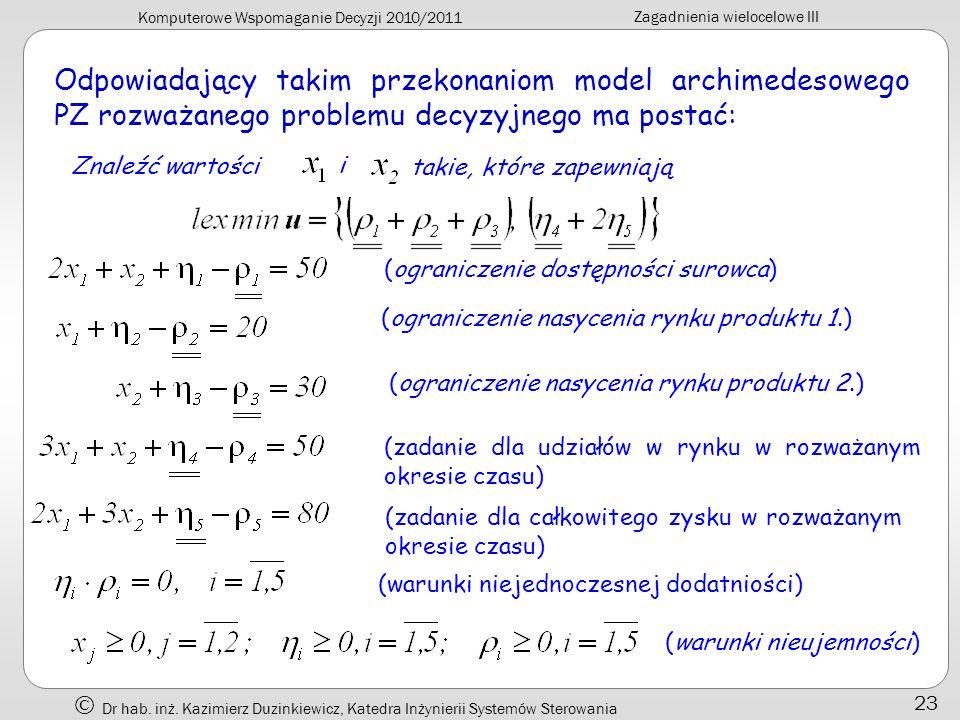 Komputerowe Wspomaganie Decyzji 2010/2011 Zagadnienia wielocelowe III Dr hab. inż. Kazimierz Duzinkiewicz, Katedra Inżynierii Systemów Sterowania 23 O