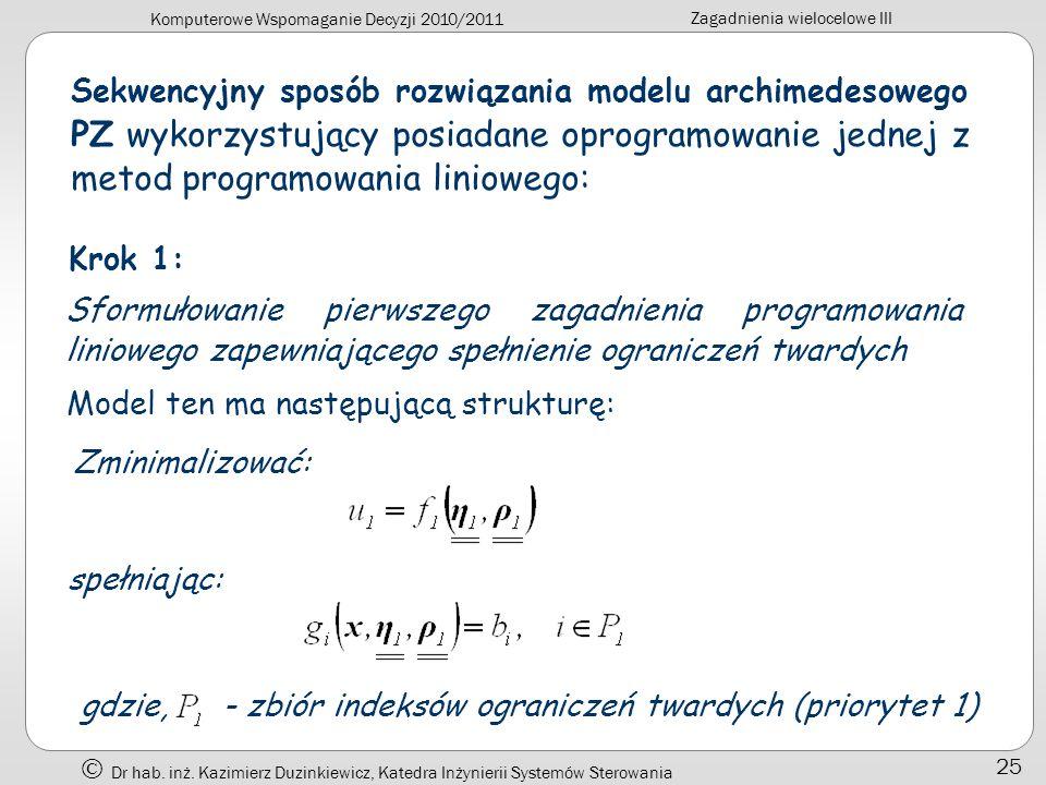 Komputerowe Wspomaganie Decyzji 2010/2011 Zagadnienia wielocelowe III Dr hab. inż. Kazimierz Duzinkiewicz, Katedra Inżynierii Systemów Sterowania 25 S