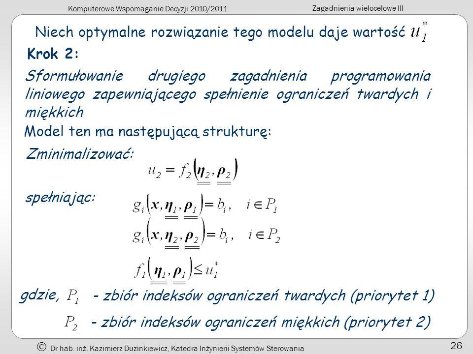 Komputerowe Wspomaganie Decyzji 2010/2011 Zagadnienia wielocelowe III Dr hab. inż. Kazimierz Duzinkiewicz, Katedra Inżynierii Systemów Sterowania 26 N