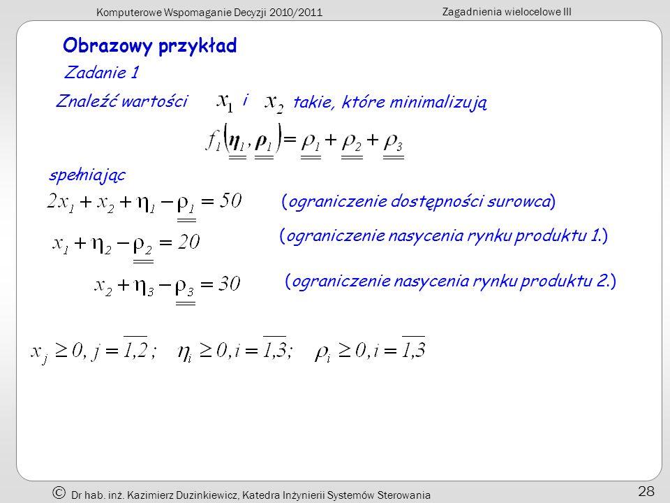Komputerowe Wspomaganie Decyzji 2010/2011 Zagadnienia wielocelowe III Dr hab. inż. Kazimierz Duzinkiewicz, Katedra Inżynierii Systemów Sterowania 28 O