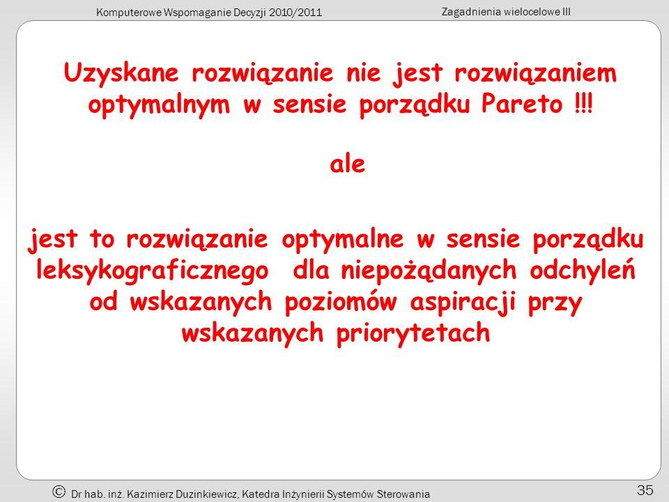Komputerowe Wspomaganie Decyzji 2010/2011 Zagadnienia wielocelowe III Dr hab. inż. Kazimierz Duzinkiewicz, Katedra Inżynierii Systemów Sterowania 35 U