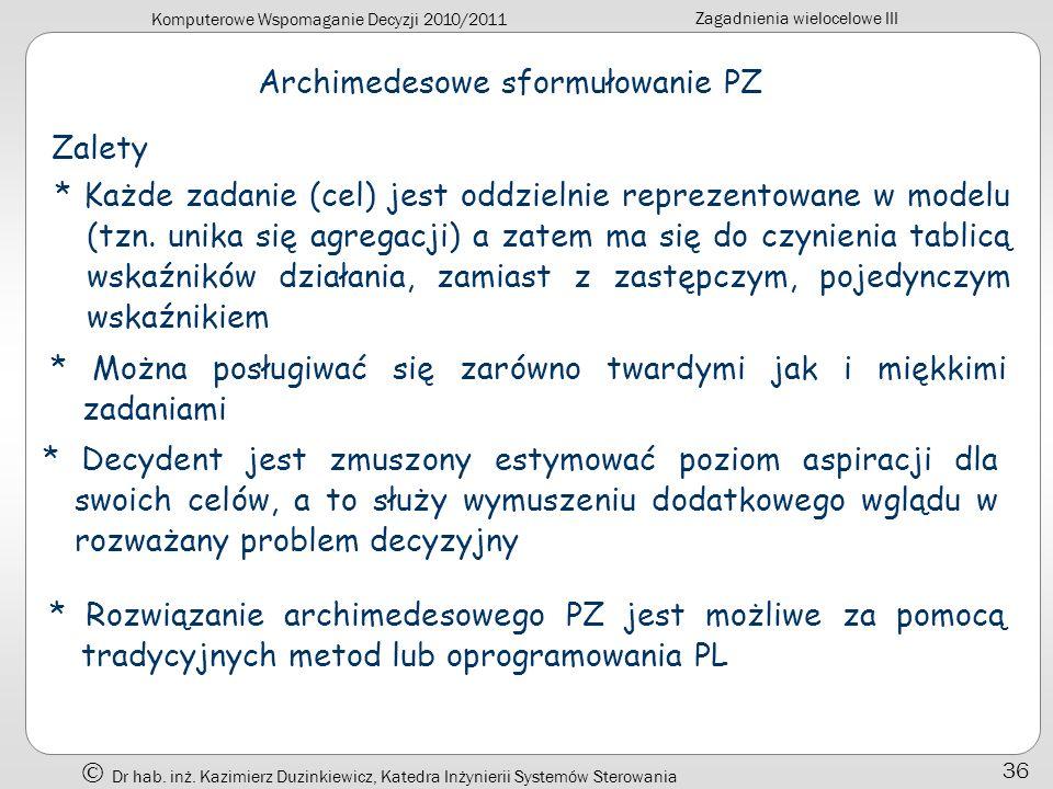 Komputerowe Wspomaganie Decyzji 2010/2011 Zagadnienia wielocelowe III Dr hab. inż. Kazimierz Duzinkiewicz, Katedra Inżynierii Systemów Sterowania 36 A