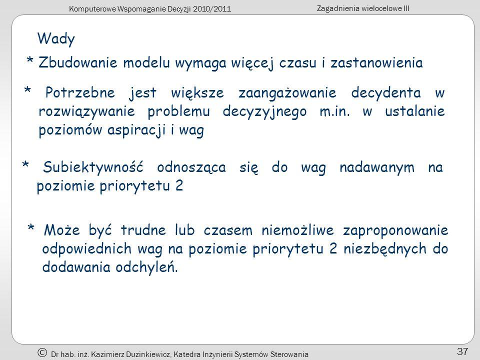 Komputerowe Wspomaganie Decyzji 2010/2011 Zagadnienia wielocelowe III Dr hab. inż. Kazimierz Duzinkiewicz, Katedra Inżynierii Systemów Sterowania 37 W
