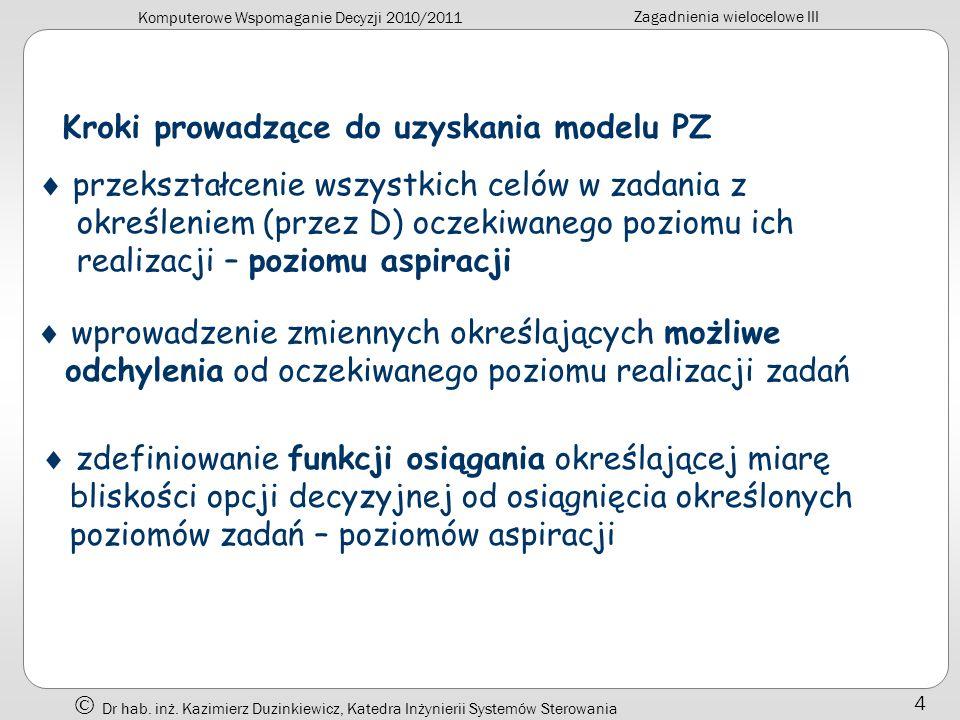 Komputerowe Wspomaganie Decyzji 2010/2011 Zagadnienia wielocelowe III Dr hab. inż. Kazimierz Duzinkiewicz, Katedra Inżynierii Systemów Sterowania 4 Kr