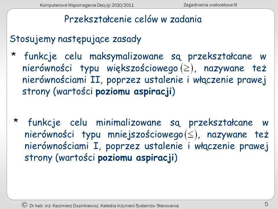 Komputerowe Wspomaganie Decyzji 2010/2011 Zagadnienia wielocelowe III Dr hab. inż. Kazimierz Duzinkiewicz, Katedra Inżynierii Systemów Sterowania 5 Pr