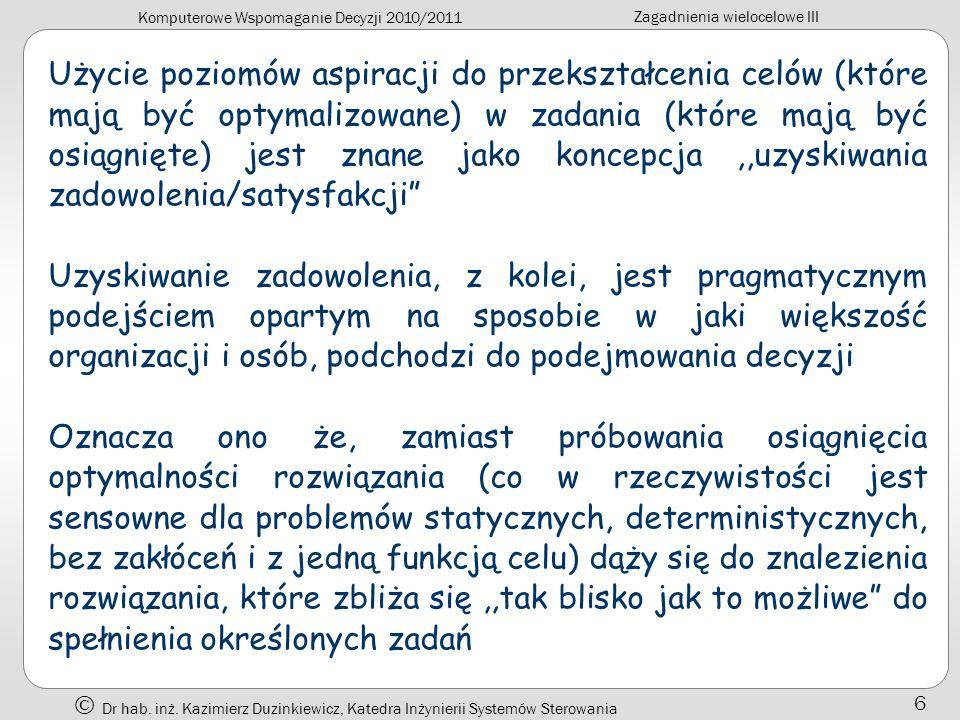 Komputerowe Wspomaganie Decyzji 2010/2011 Zagadnienia wielocelowe III Dr hab. inż. Kazimierz Duzinkiewicz, Katedra Inżynierii Systemów Sterowania 6 Uż