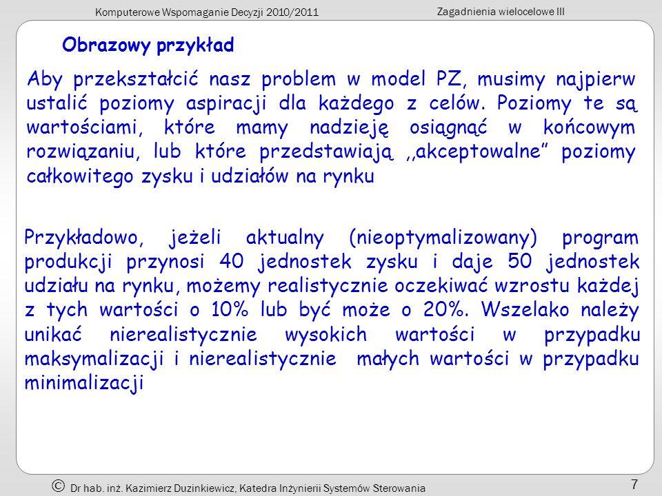 Komputerowe Wspomaganie Decyzji 2010/2011 Zagadnienia wielocelowe III Dr hab. inż. Kazimierz Duzinkiewicz, Katedra Inżynierii Systemów Sterowania 7 Ob
