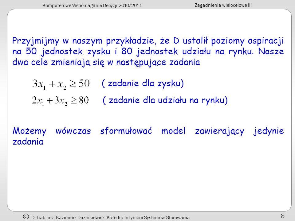 Komputerowe Wspomaganie Decyzji 2010/2011 Zagadnienia wielocelowe III Dr hab. inż. Kazimierz Duzinkiewicz, Katedra Inżynierii Systemów Sterowania 8 Pr