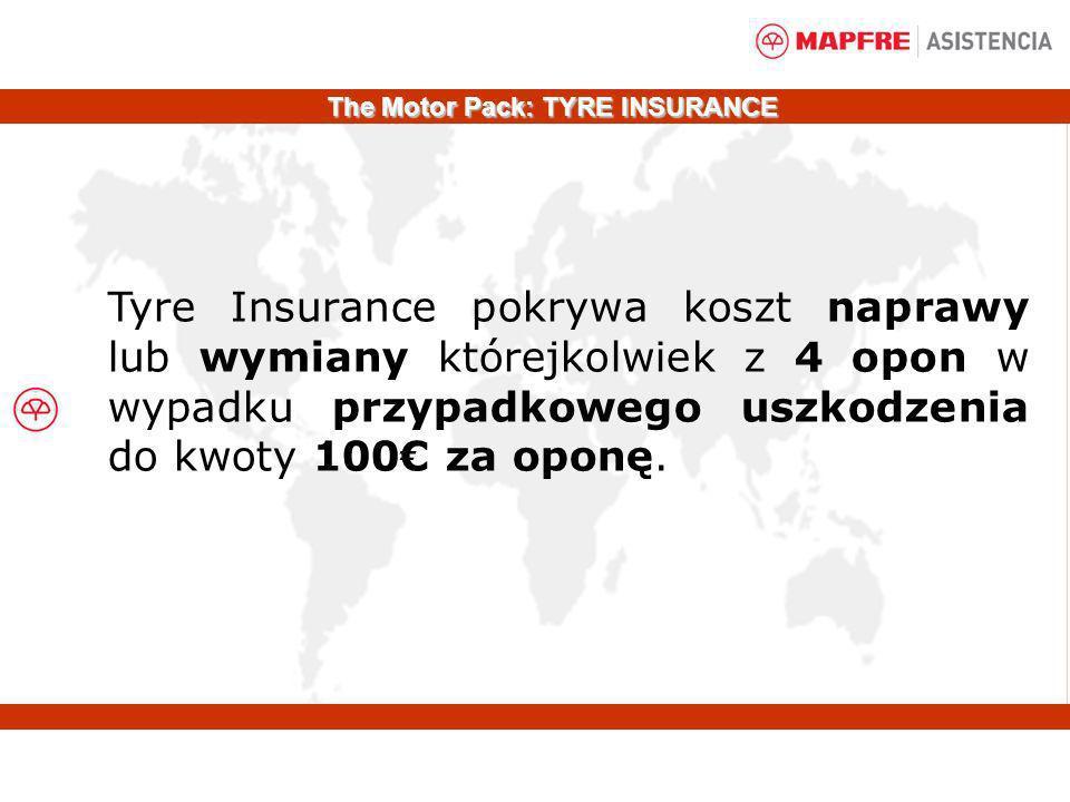 Tyre Insurance pokrywa koszt naprawy lub wymiany którejkolwiek z 4 opon w wypadku przypadkowego uszkodzenia do kwoty 100 za oponę. The Motor Pack: TYR