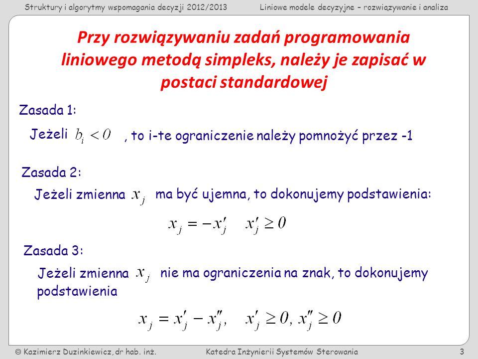 Struktury i algorytmy wspomagania decyzji 2012/2013Liniowe modele decyzyjne – rozwiązywanie i analiza Kazimierz Duzinkiewicz, dr hab.