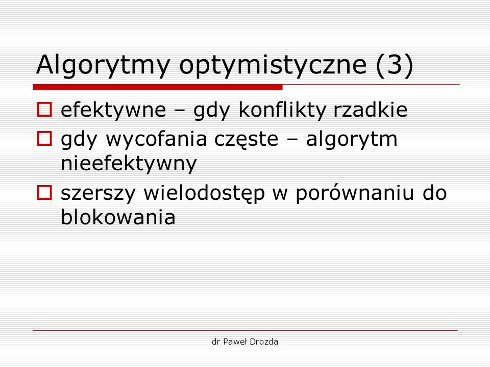dr Paweł Drozda Algorytmy optymistyczne (3) efektywne – gdy konflikty rzadkie gdy wycofania częste – algorytm nieefektywny szerszy wielodostęp w porów