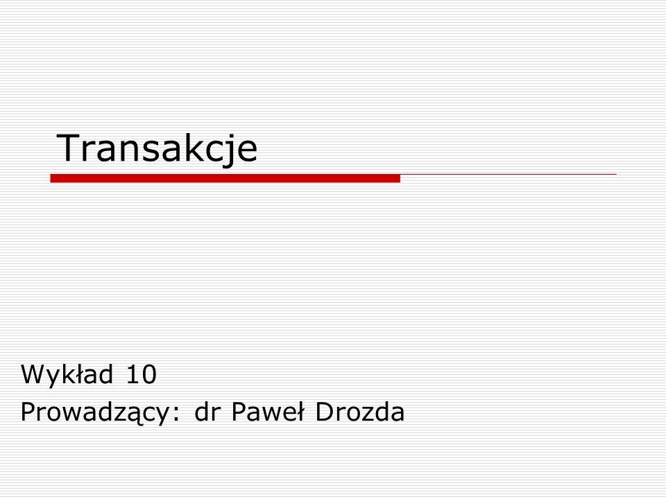 dr Paweł Drozda Wprowadzenie Baza danych odzwierciedla część rzeczywistości Zmiany świata rzeczywistego muszą znaleźć odzwierciedlenie w bazie (przejście ze stanu spójnego do innego stanu spójnego) Problemy: Awaryjność Współbieżny dostęp do danych Rozproszenie baz