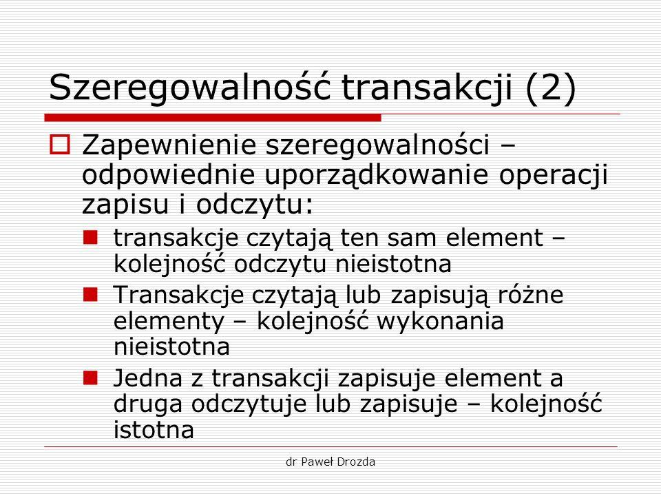 dr Paweł Drozda Szeregowalność transakcji (2) Zapewnienie szeregowalności – odpowiednie uporządkowanie operacji zapisu i odczytu: transakcje czytają t