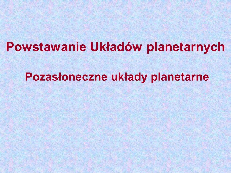 Powstawanie Układów planetarnych Pozasłoneczne układy planetarne
