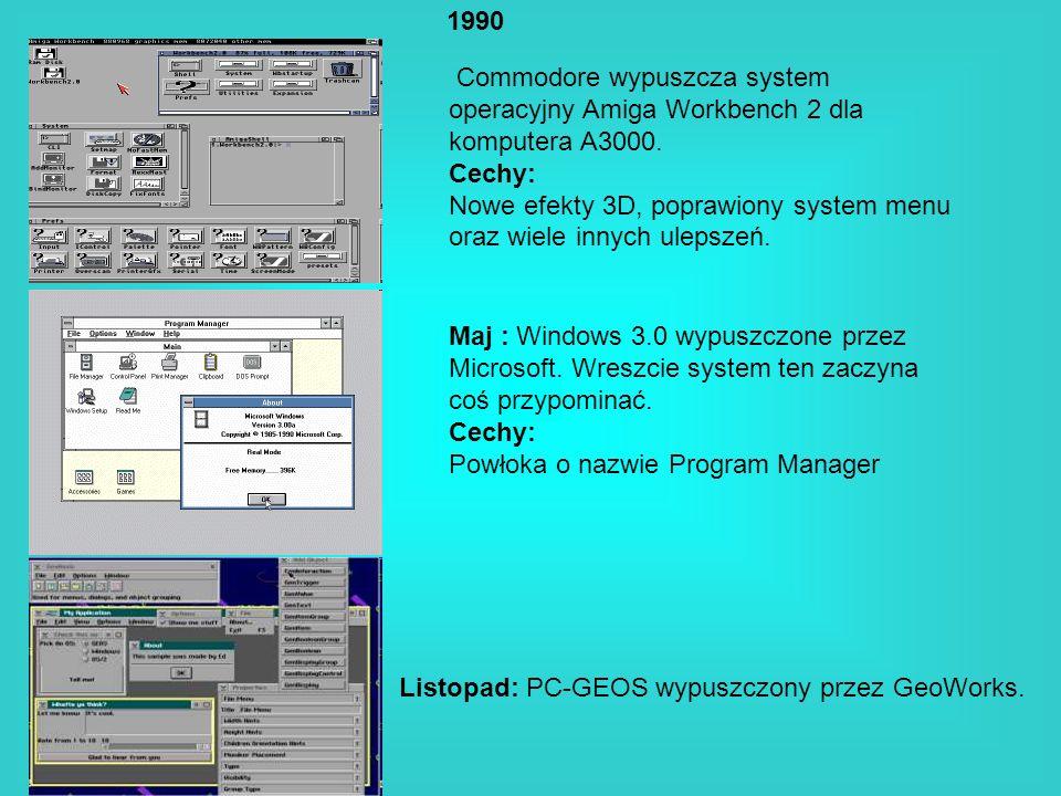 1990 Commodore wypuszcza system operacyjny Amiga Workbench 2 dla komputera A3000. Cechy: Nowe efekty 3D, poprawiony system menu oraz wiele innych ulep