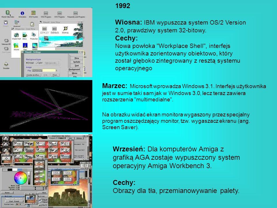 1992 Wiosna: IBM wypuszcza system OS/2 Version 2.0, prawdziwy system 32-bitowy. Cechy: Nowa powłoka