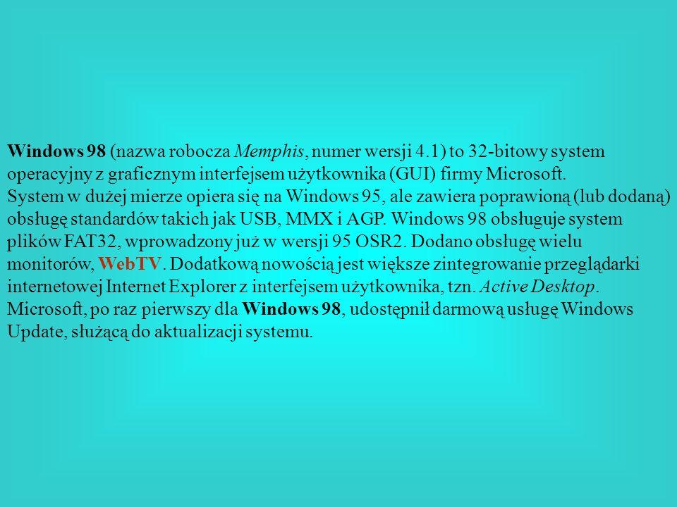Windows 98 (nazwa robocza Memphis, numer wersji 4.1) to 32-bitowy system operacyjny z graficznym interfejsem użytkownika (GUI) firmy Microsoft. System