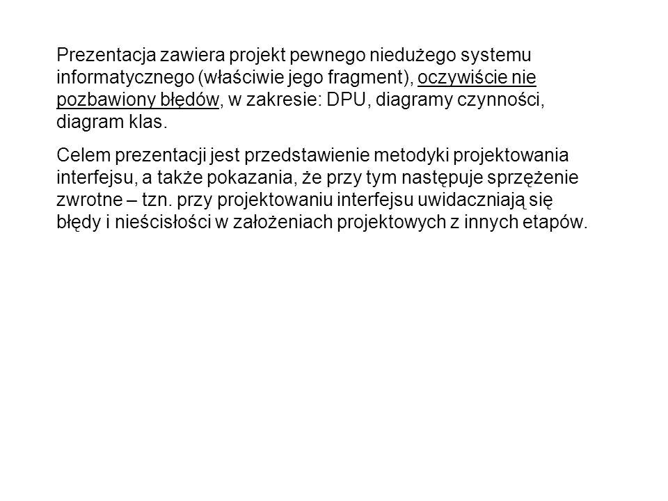 Prezentacja zawiera projekt pewnego niedużego systemu informatycznego (właściwie jego fragment), oczywiście nie pozbawiony błędów, w zakresie: DPU, diagramy czynności, diagram klas.