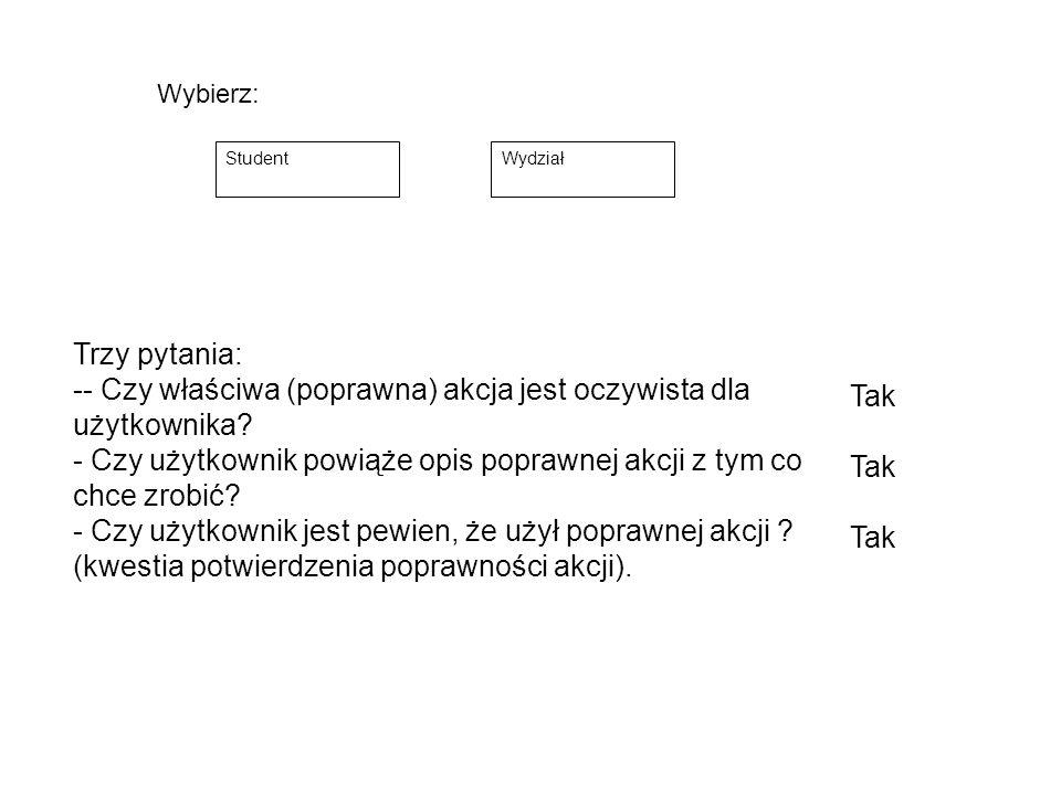 StudentWydział Wybierz: Trzy pytania: -- Czy właściwa (poprawna) akcja jest oczywista dla użytkownika.
