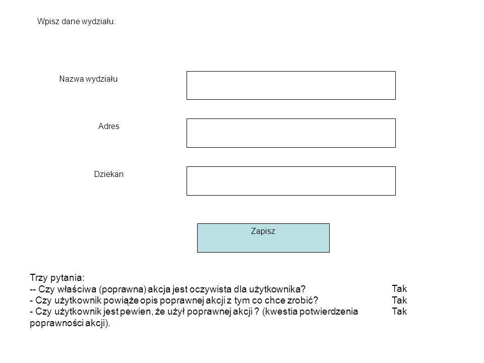 Wpisz dane wydziału: Nazwa wydziału Adres Dziekan Zapisz Trzy pytania: -- Czy właściwa (poprawna) akcja jest oczywista dla użytkownika.