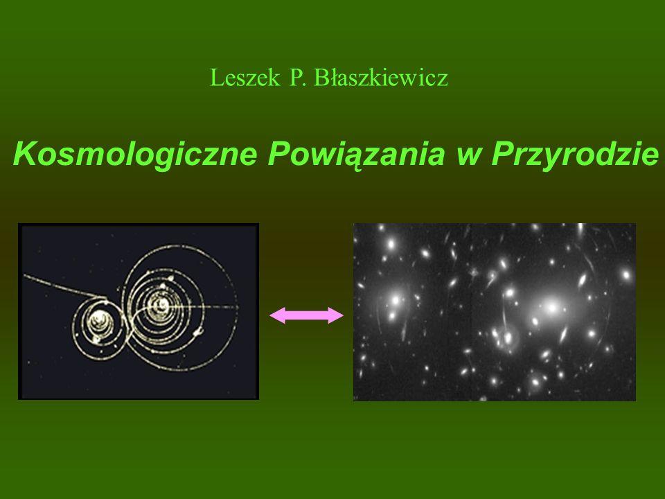 Leszek P. Błaszkiewicz Kosmologiczne Powiązania w Przyrodzie
