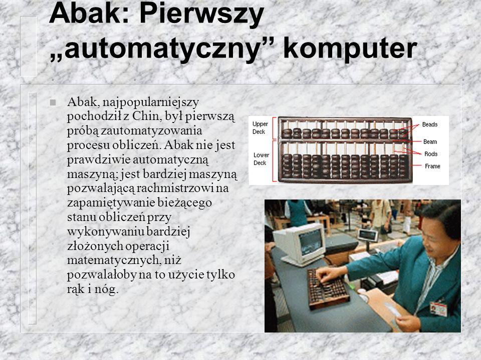 Abak: Pierwszy automatyczny komputer n Abak, najpopularniejszy pochodził z Chin, był pierwszą próbą zautomatyzowania procesu obliczeń. Abak nie jest p