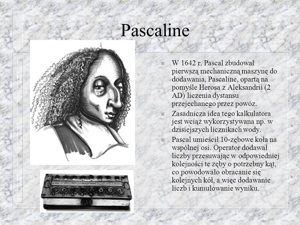 Pascaline n W 1642 r. Pascal zbudował pierwszą mechaniczną maszynę do dodawania, Pascaline, opartą na pomyśle Herosa z Aleksandrii (2 AD) liczenia dys