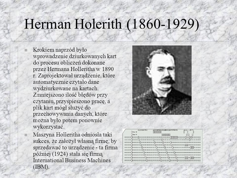 Herman Holerith (1860-1929) n Krokiem naprzód było wprowadzenie dziurkowanych kart do procesu obliczeń dokonane przez Hermana Holleritha w 1890 r. Zap