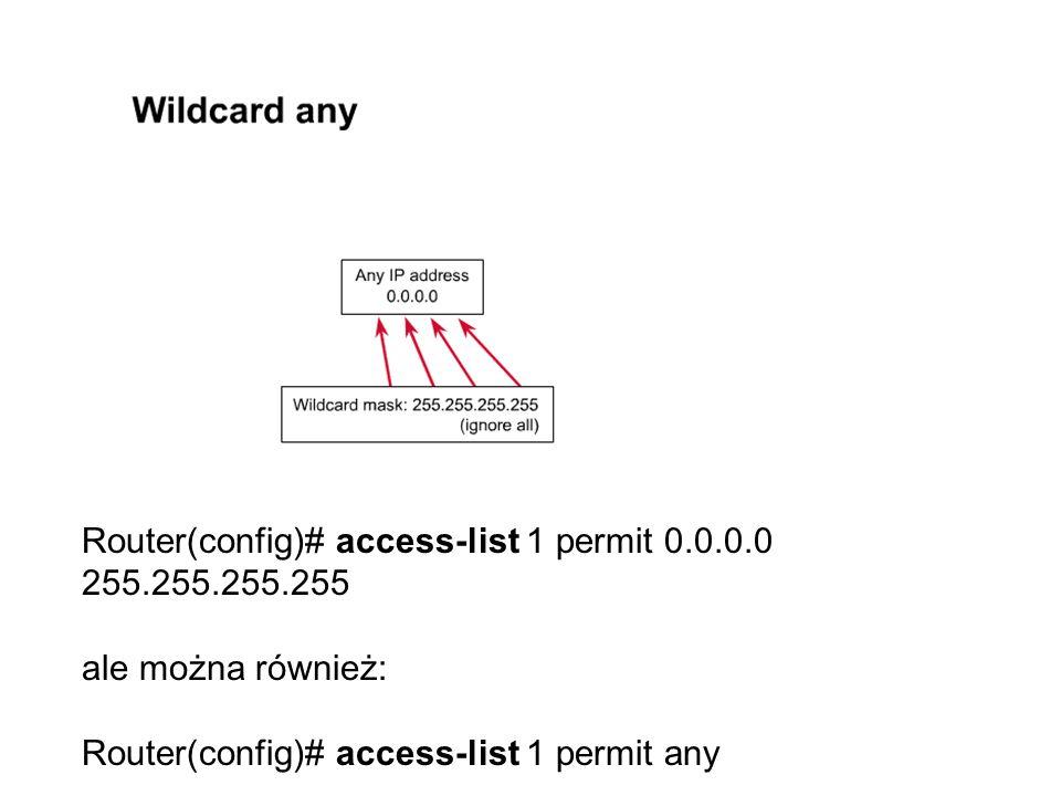 Router(config)# access-list 1 permit 0.0.0.0 255.255.255.255 ale można również: Router(config)# access-list 1 permit any