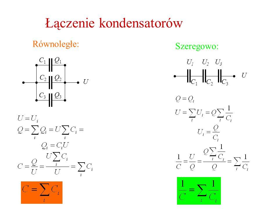 Łączenie kondensatorów Równoległe: Szeregowo: Q1Q1 Q2Q2 Q3Q3 C3C3 C2C2 C1C1 U U U1U1 U2U2 U3U3 C1C1 C2C2 C3C3
