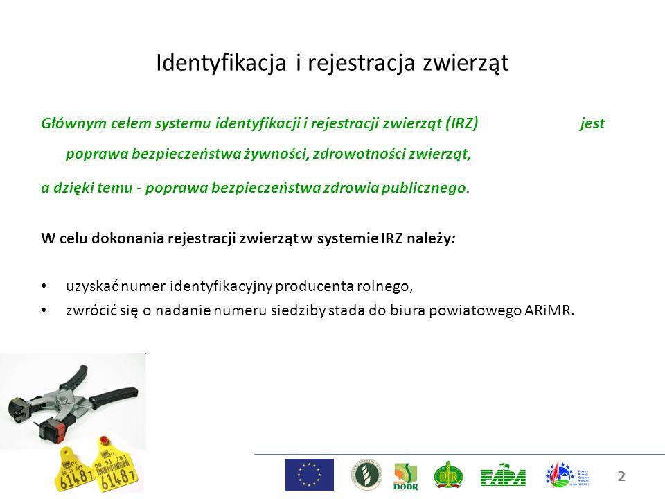 Identyfikacja i rejestracja zwierząt Głównym celem systemu identyfikacji i rejestracji zwierząt (IRZ) jest poprawa bezpieczeństwa żywności, zdrowotnoś