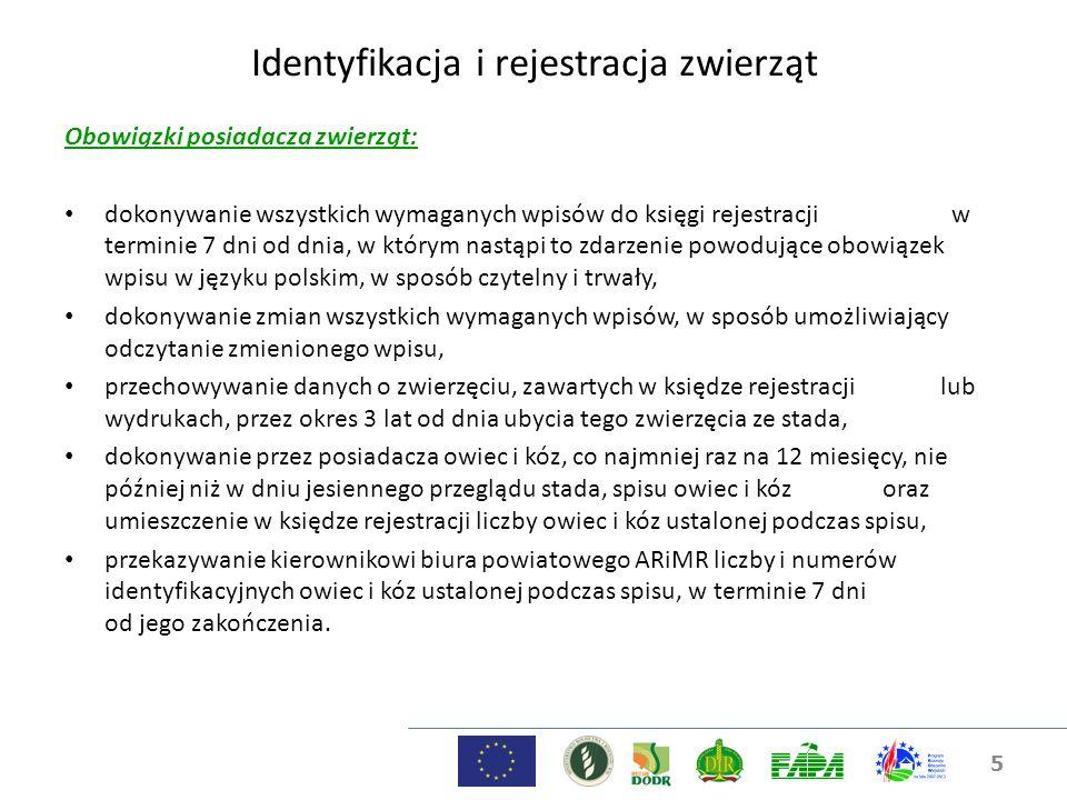 5 Identyfikacja i rejestracja zwierząt Obowiązki posiadacza zwierząt: dokonywanie wszystkich wymaganych wpisów do księgi rejestracji w terminie 7 dni