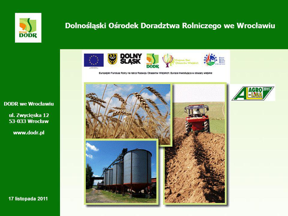 Dolnośląski Ośrodek Doradztwa Rolniczego we Wrocławiu DODR we Wrocławiu ul. Zwycięska 12 53-033 Wrocław www.dodr.pl 17 listopada 2011