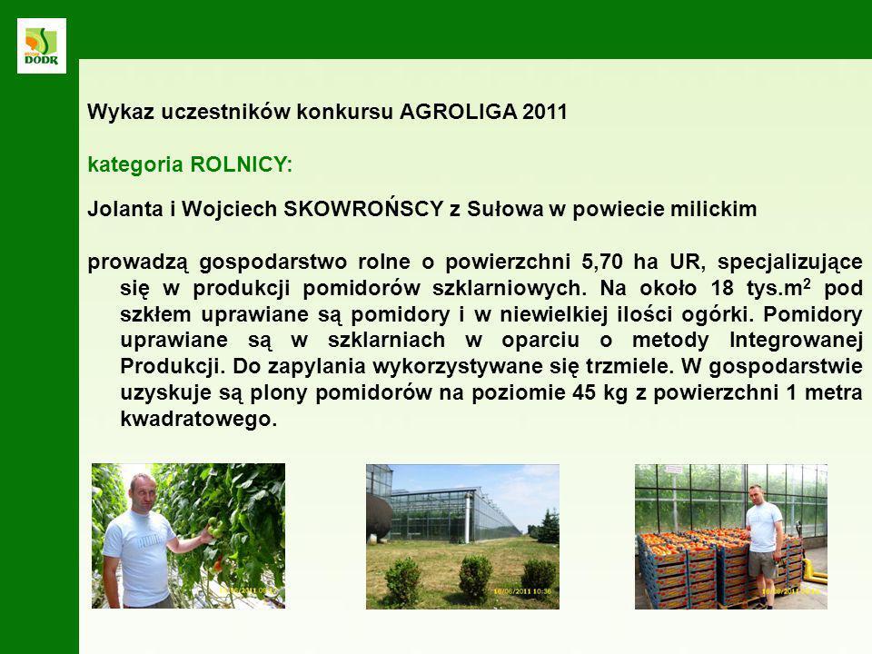 Jolanta i Wojciech SKOWROŃSCY z Sułowa w powiecie milickim prowadzą gospodarstwo rolne o powierzchni 5,70 ha UR, specjalizujące się w produkcji pomido