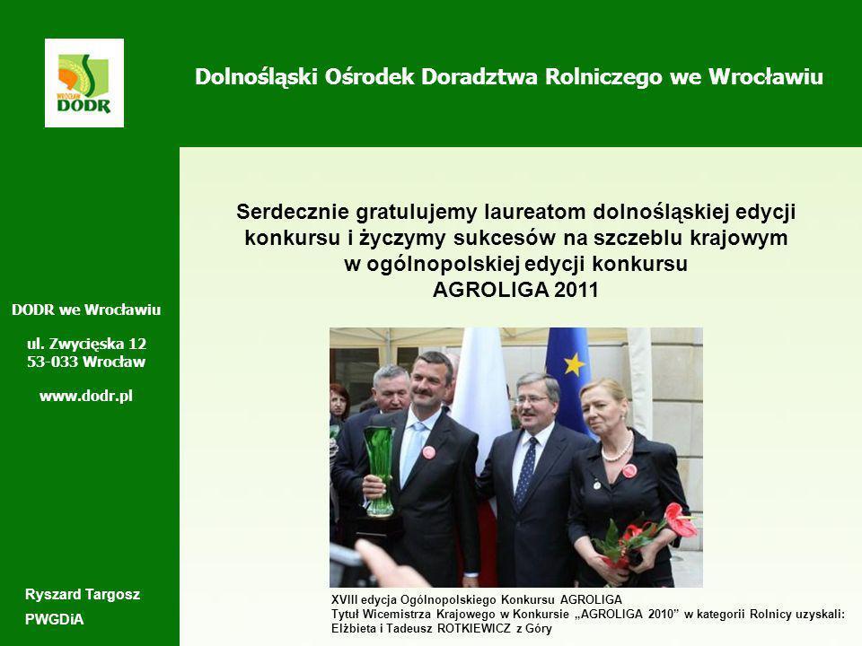 Dolnośląski Ośrodek Doradztwa Rolniczego we Wrocławiu Serdecznie gratulujemy laureatom dolnośląskiej edycji konkursu i życzymy sukcesów na szczeblu krajowym w ogólnopolskiej edycji konkursu AGROLIGA 2011 DODR we Wrocławiu ul.