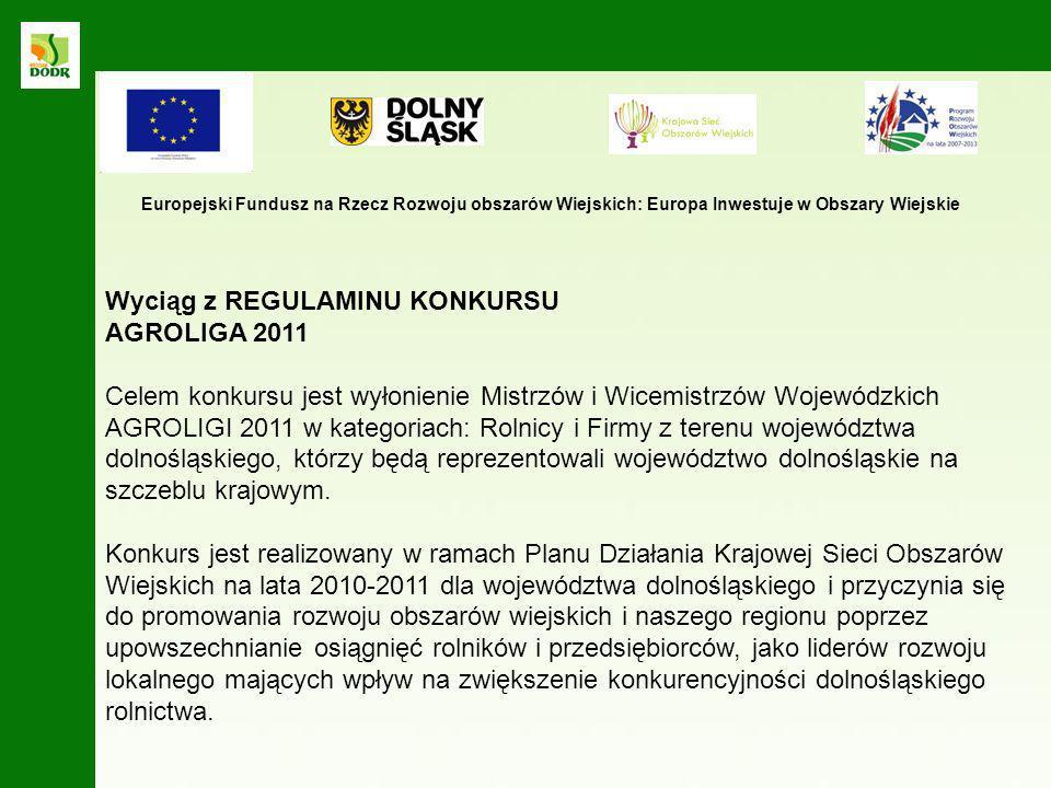 Wyciąg z REGULAMINU KONKURSU AGROLIGA 2011 Celem konkursu jest wyłonienie Mistrzów i Wicemistrzów Wojewódzkich AGROLIGI 2011 w kategoriach: Rolnicy i