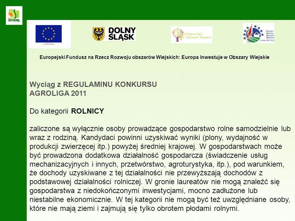 Wyciąg z REGULAMINU KONKURSU AGROLIGA 2011 Do kategorii ROLNICY zaliczone są wyłącznie osoby prowadzące gospodarstwo rolne samodzielnie lub wraz z rod