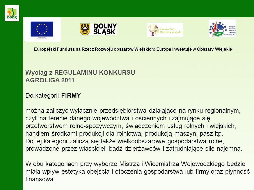 Wyciąg z REGULAMINU KONKURSU AGROLIGA 2011 Do kategorii FIRMY można zaliczyć wyłącznie przedsiębiorstwa działające na rynku regionalnym, czyli na tere