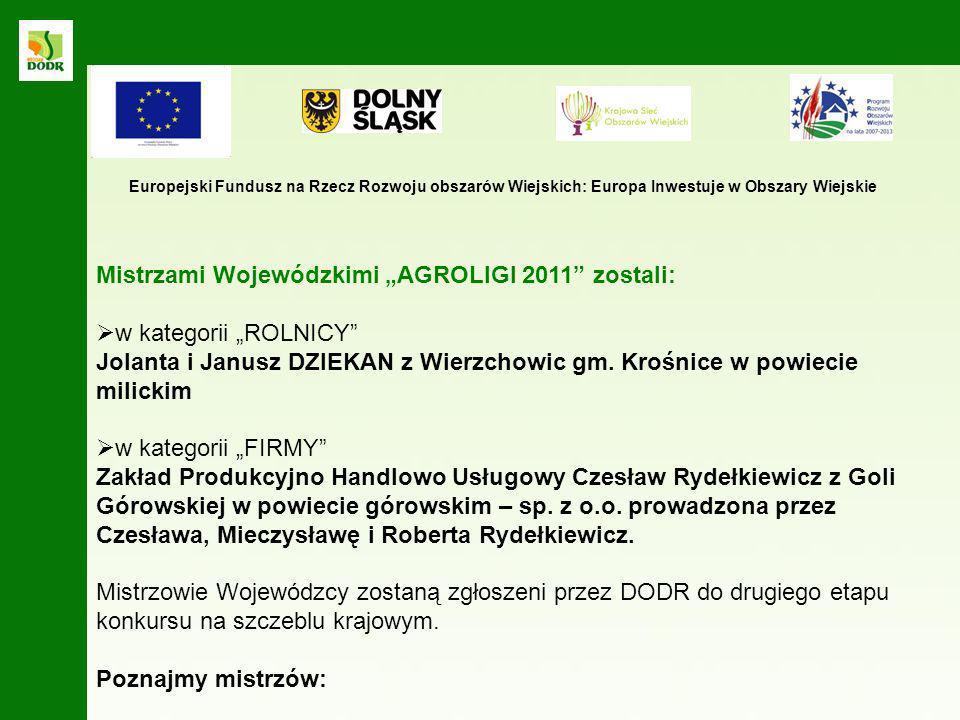 Mistrzami Wojewódzkimi AGROLIGI 2011 zostali: w kategorii ROLNICY Jolanta i Janusz DZIEKAN z Wierzchowic gm. Krośnice w powiecie milickim w kategorii