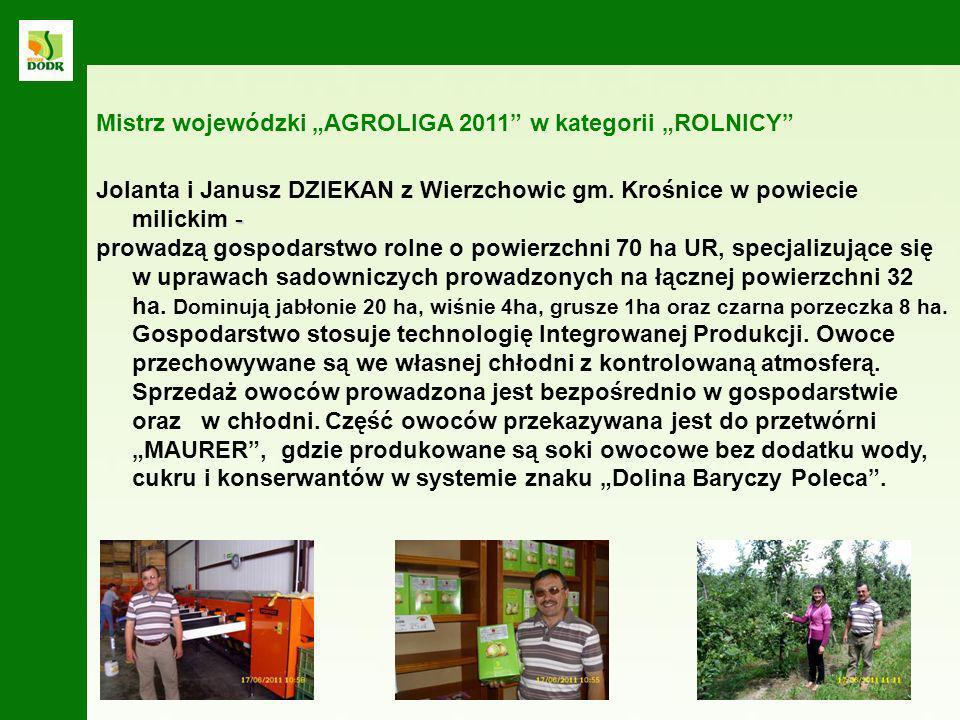 - Jolanta i Janusz DZIEKAN z Wierzchowic gm. Krośnice w powiecie milickim - prowadzą gospodarstwo rolne o powierzchni 70 ha UR, specjalizujące się w u