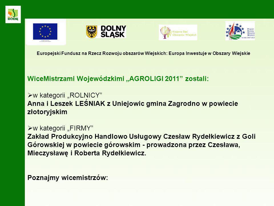WiceMistrzami Wojewódzkimi AGROLIGI 2011 zostali: w kategorii ROLNICY Anna i Leszek LEŚNIAK z Uniejowic gmina Zagrodno w powiecie złotoryjskim w kateg